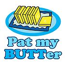 Pat My Butt Butter Funny Food Design Pun by doonidesigns