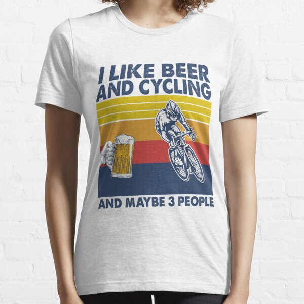 i like beer and cycling and maybe 3 people Essential T-Shirt