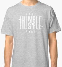 Stay Humble Hustle Hard Classic T-Shirt