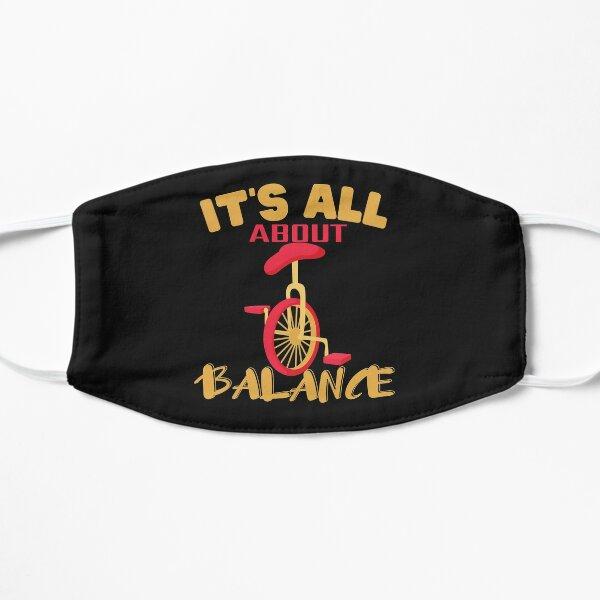 it's all about balance unicycling Flat Mask