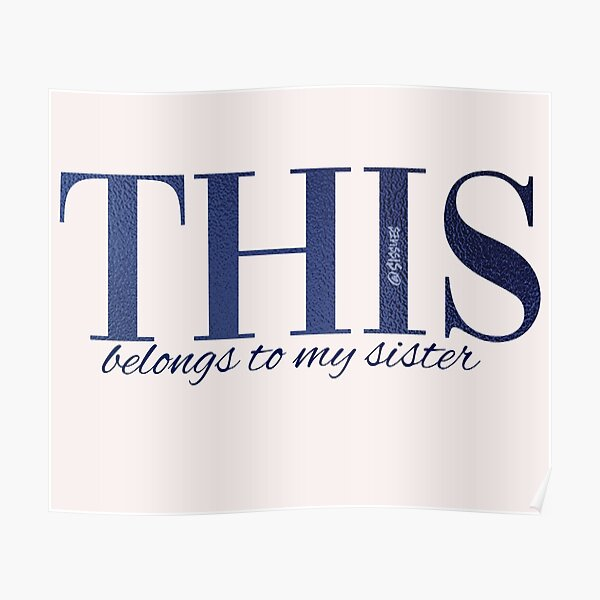 THIS belongs to my sister Poster