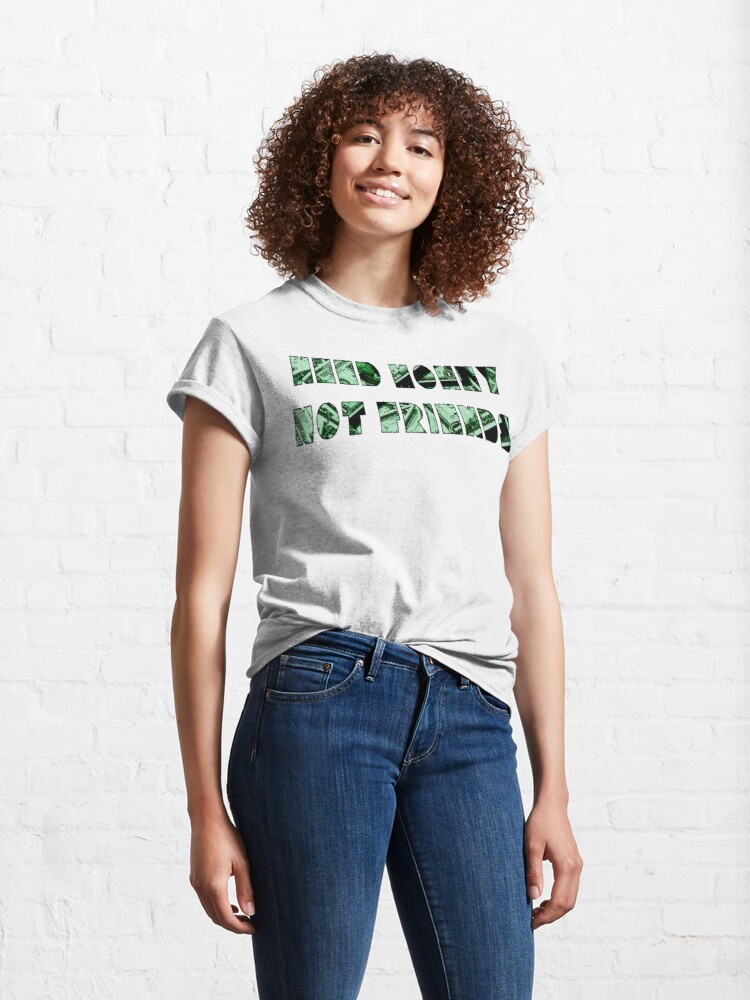 Alternate view of Need Money Not Friends Classic T-Shirt