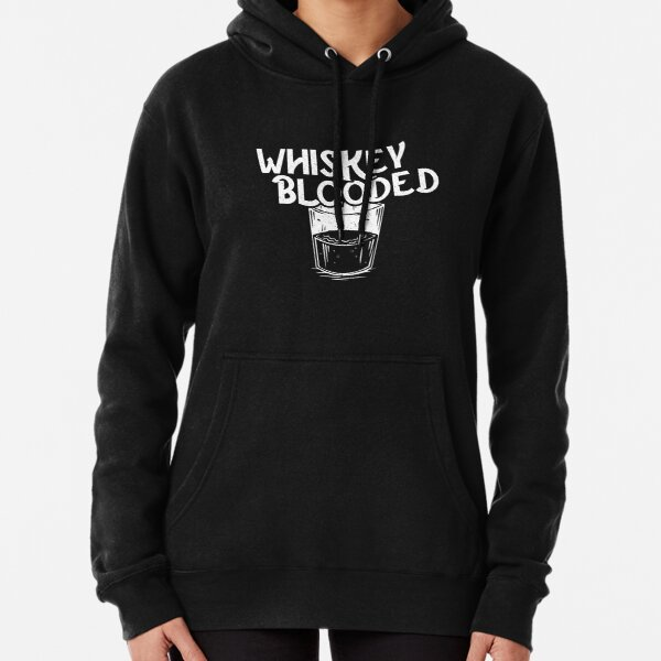 Whiskey Blooded - Funny Alcohol Drinkers Pullover Hoodie