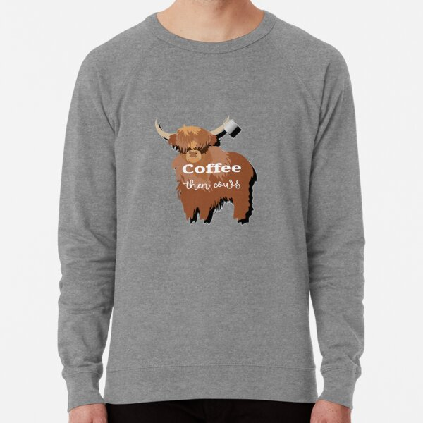 Coffee then cows, funny Highland cow and coffee mug Lightweight Sweatshirt