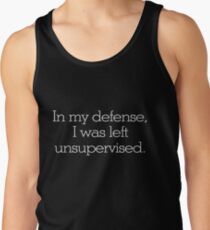 In my defense, I was left unsupervised Tank Top