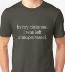 In my defense, I was left unsupervised T-Shirt