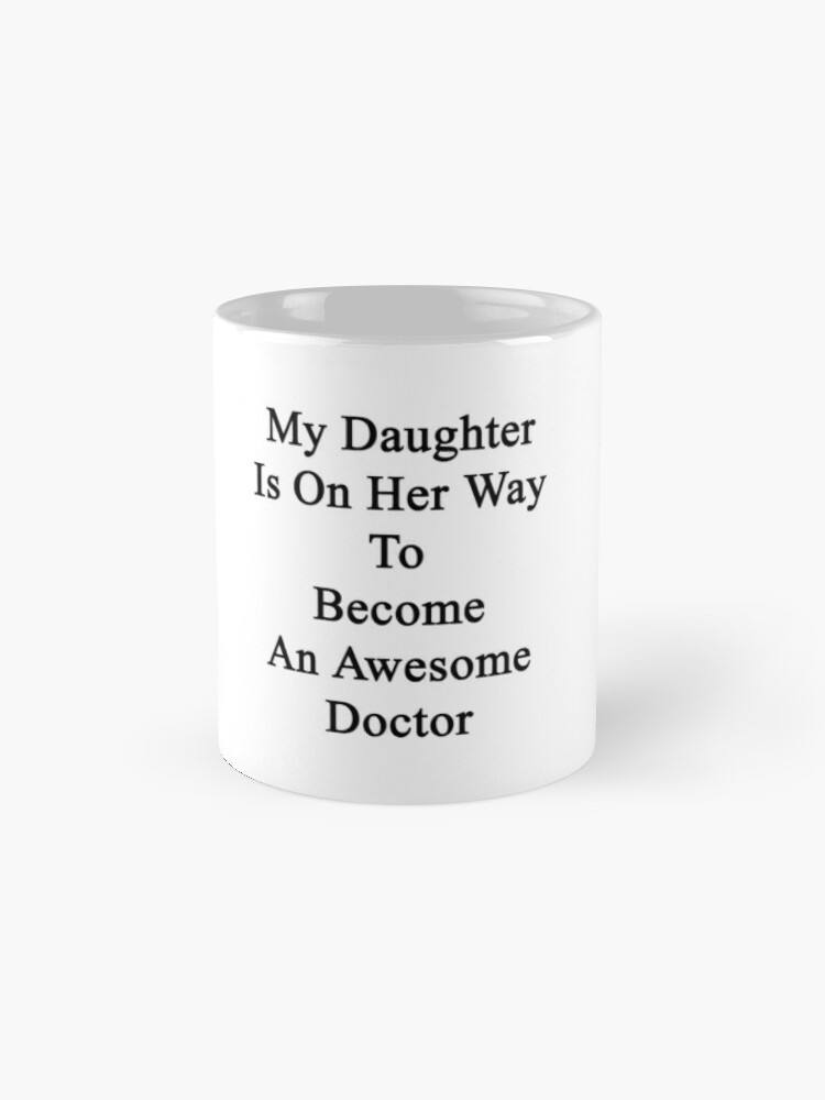 Alternate view of My Daughter Is On Her Way To Become An Awesome Doctor  Mug