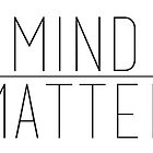 Mind Over Matter by Moxie Graphics