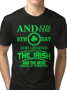 And on the 8th day God created The Irish and the devil stood at attention Tri-blend T-Shirt