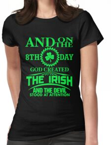 And on the 8th day God created The Irish and the devil stood at attention Womens Fitted T-Shirt