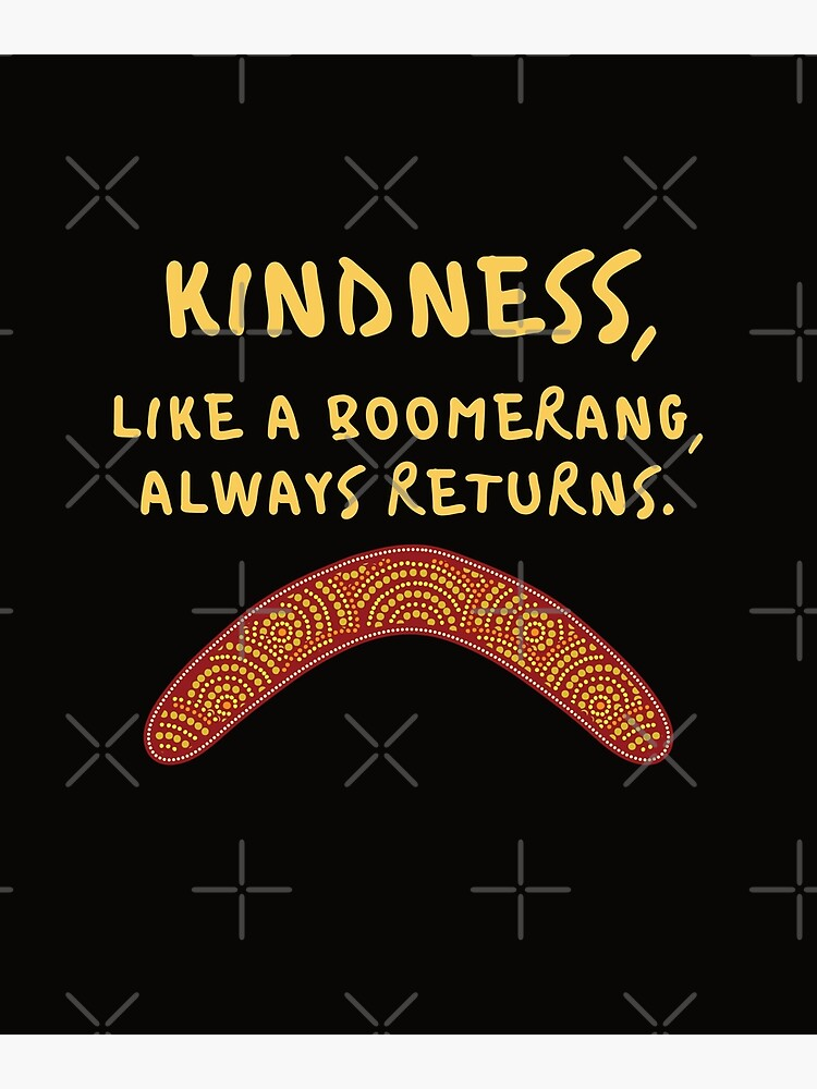 Kindness, Like A Boomerang, Always Returns. by Yogafunquotes