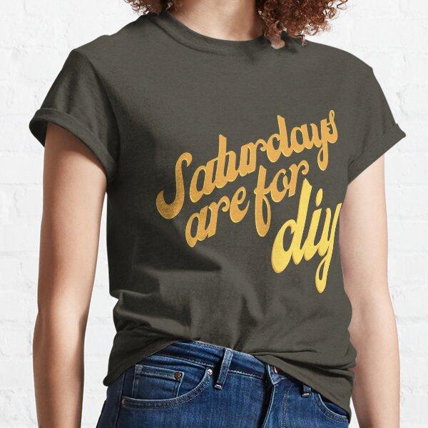 Saturdays Are For DIY Retro Weekend Shirt Hoodie Classic T-Shirt