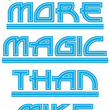 Im More Magic Than Mike by Image-Empire