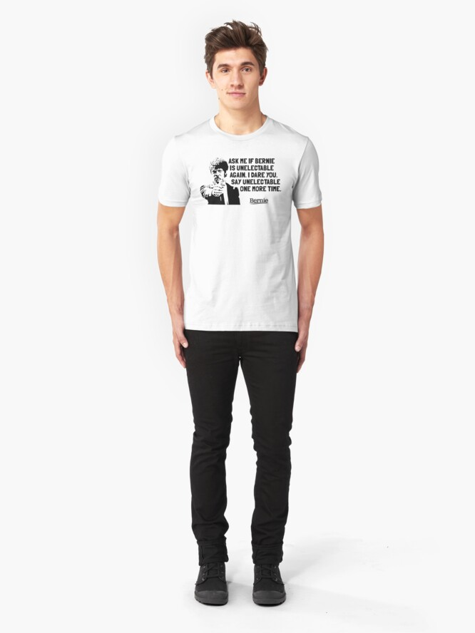 Alternate view of Bernie Sanders for President - Unelectable Slim Fit T-Shirt