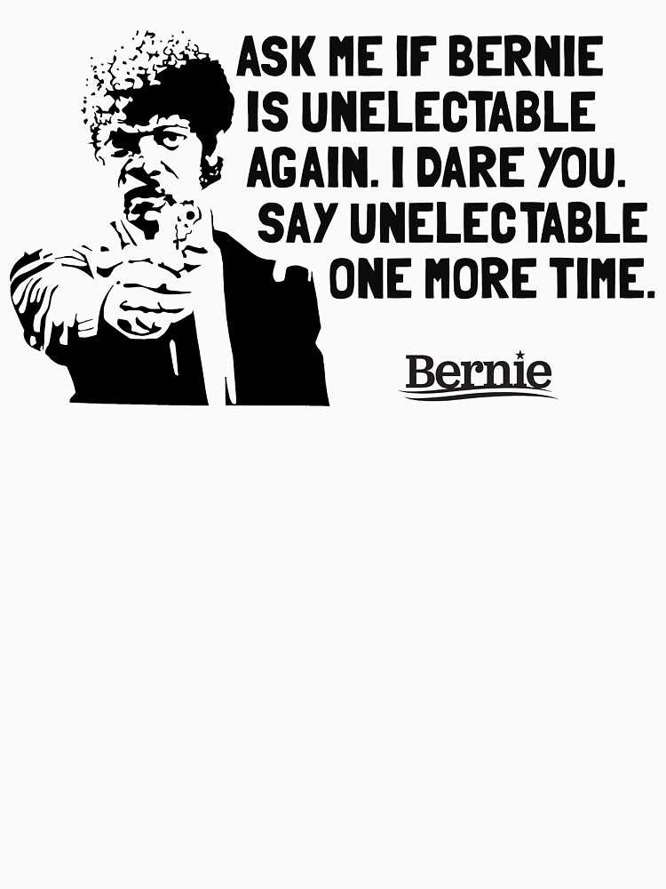 Bernie Sanders for President - Unelectable by JRsTees