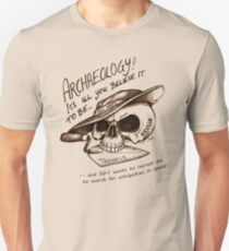 Archaeology - it's all you believe it to be… T-Shirt