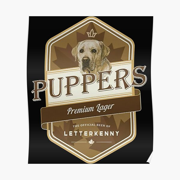 Letterkenny-Puppers-Premium-Lager-Beer Poster