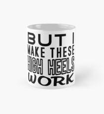 But I Make These High Heels Work Mug