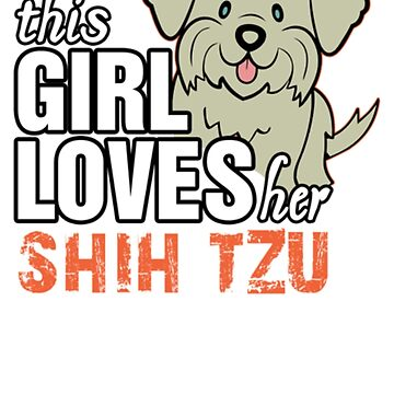This Girl Loves Her Shih Tzu by abah776