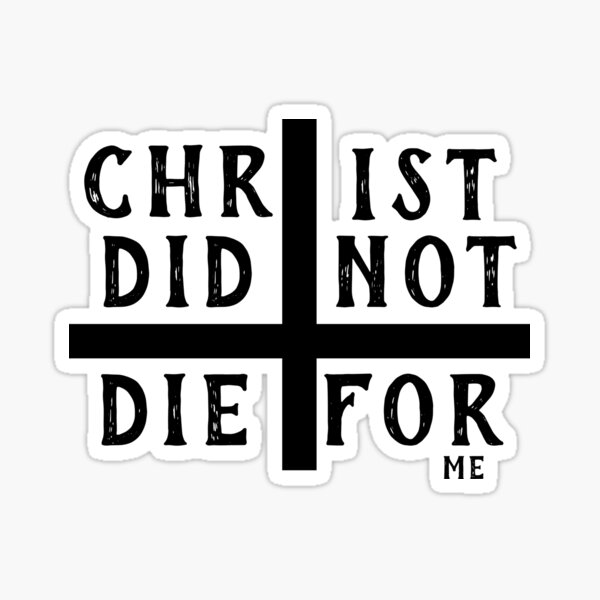 Christ did not die for me Sticker