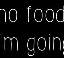 Grey's Anatomy - If The's No Food I'm Going Home Sticker