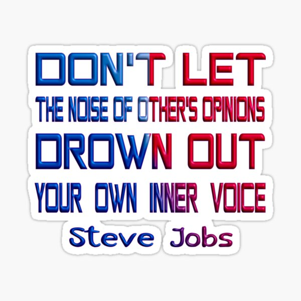 STEVE JOBS DAY - DON'T LET THE NOISE OTHER'S OPINIONS DROWN OUT YOUR INNER VOICE Sticker