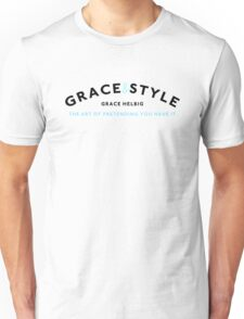 Grace & Style: The Art of Pretending You Have It. Unisex T-Shirt