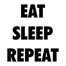 Eat Sleep Repeat by SmarkOutMoment