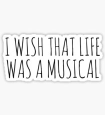 I WISH THAT LIFE WAS A MUSICAL Sticker