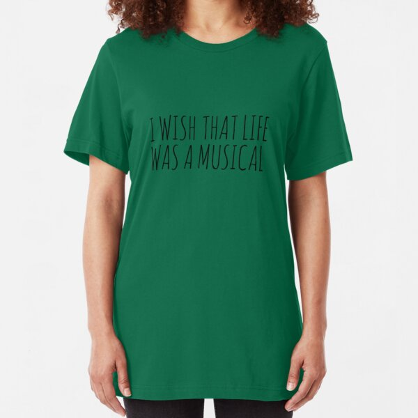 I WISH THAT LIFE WAS A MUSICAL Slim Fit T-Shirt