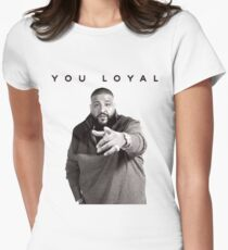 You Loyal | DJ Khaled  Womens Fitted T-Shirt