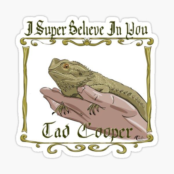 I Super Believe In You Tad Cooper Sticker