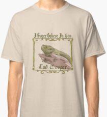 I Super Believe In You Tad Cooper Classic T-Shirt