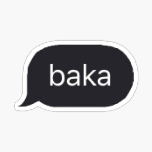 B A K A Sticker