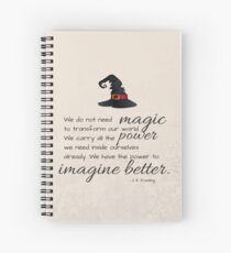 We do not need magic to transform our world. We carry all the power we need inside ourselves already. We have the power to imagine better. - JK Rowling Spiral Notebook