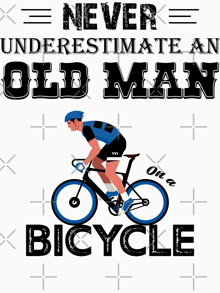 Never Underestimate an old man on a bicycle by mickydee.com by MickyDeeTees