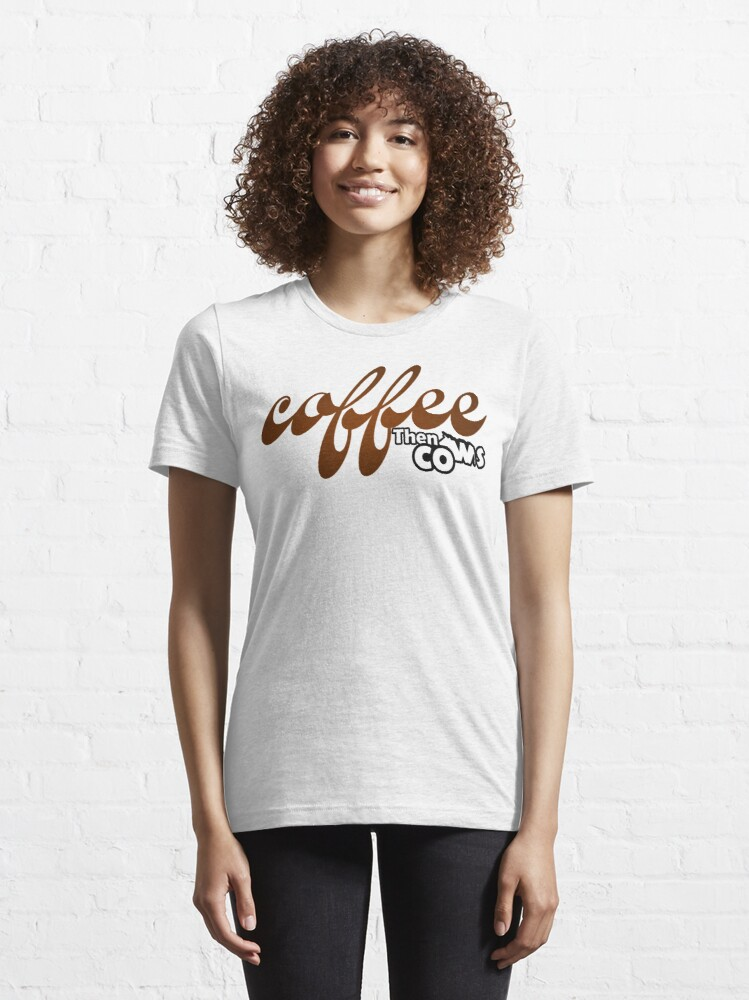 Alternate view of Coffee then Cows tshirt by mickydee.com Essential T-Shirt