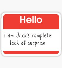 Hello, I'm Jack's Complete Lack of Surprise Large Print Sticker