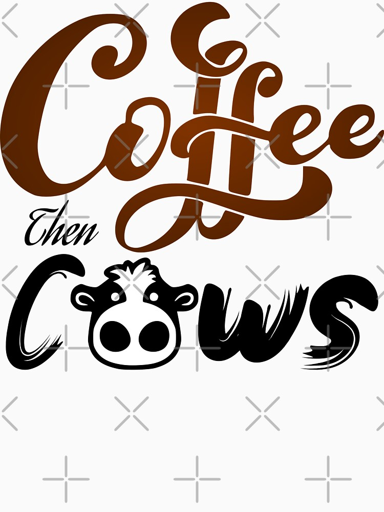 Coffee then Cows tshirt by mickydee.com by MickyDeeTees