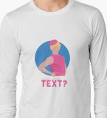did you get my text? Long Sleeve T-Shirt