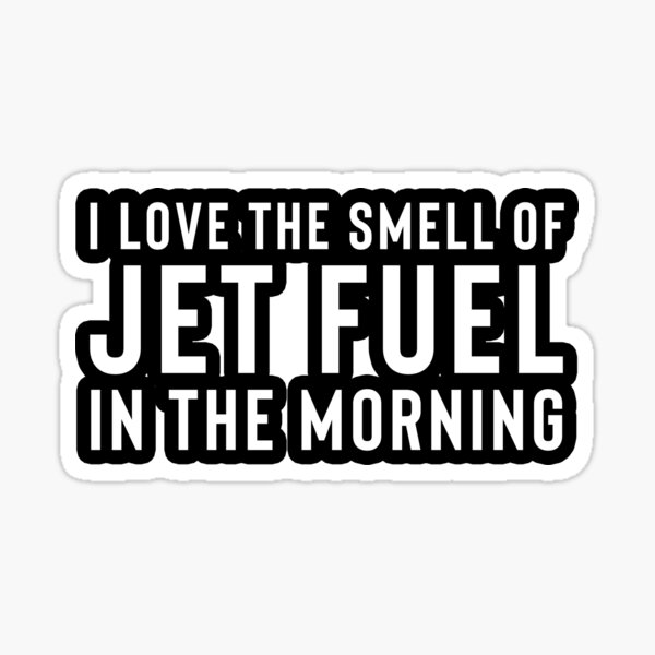 I love the smell of jet fuel in the morning Sticker