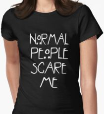 normal people scare me Women's Fitted T-Shirt