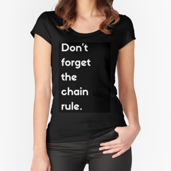 Don't Forget The Chain Rule Fitted Scoop T-Shirt