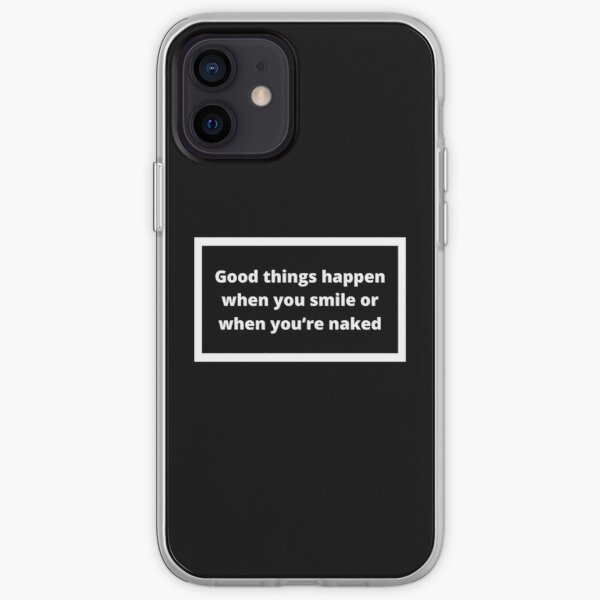 Good things happen when you smile or when you're naked iPhone Soft Case