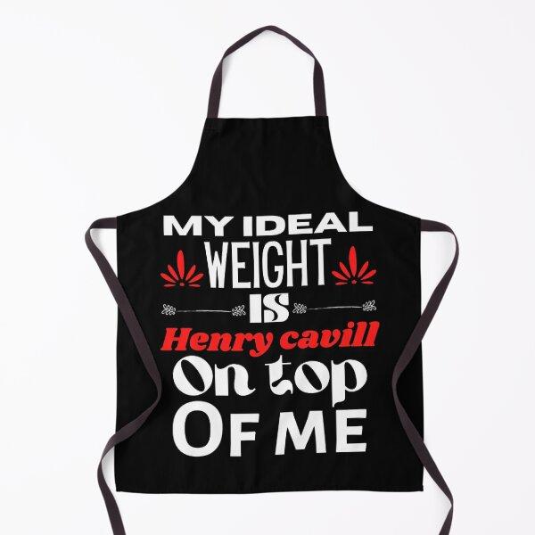 Mon poids idéal est Henry Cavill sur moi. Tablier