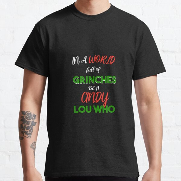 In A World Full Of Grinches Be A Cindy Lou Who, Funny Christmas Classic T-Shirt