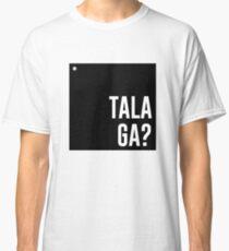 Talaga? Classic T-Shirt