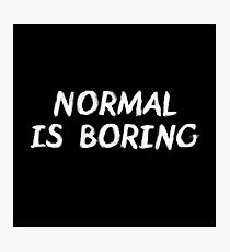 Normal is Boring White Photographic Print