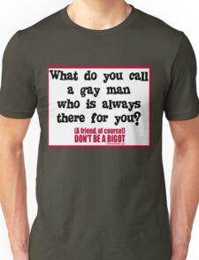 DON'T BE A BIGOT - GAY FRIEND Unisex T-Shirt