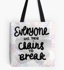 Everyone Has Their Chains to Break Tote Bag